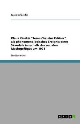 """Klaus Kinskis """"Jesus Christus Erloser"""" ALS Phanomenologisches Ereignis Eines Skandals Innerhalb Des Sozialen Machtgefuges Um..."""