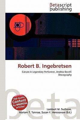 Robert B. Ingebretsen (Paperback): Lambert M. Surhone, Miriam T. Timpledon, Susan F. Marseken