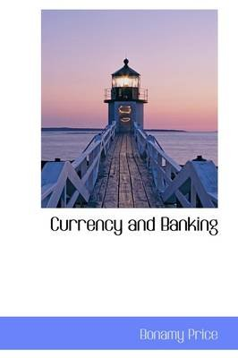 Currency and Banking (Hardcover): Bonamy Price