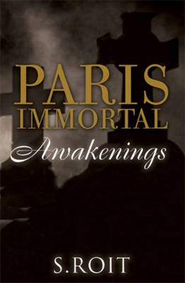 Paris Immortal - Awakenings (Paperback, Uk Open Market Ed): Sherry Roit