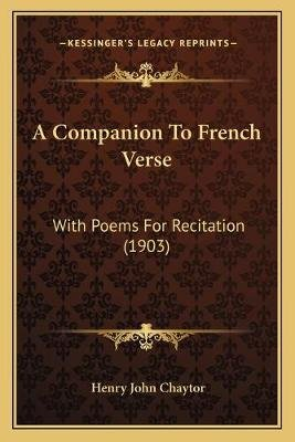 A Companion to French Verse - With Poems for Recitation (1903) (Paperback): Henry John Chaytor