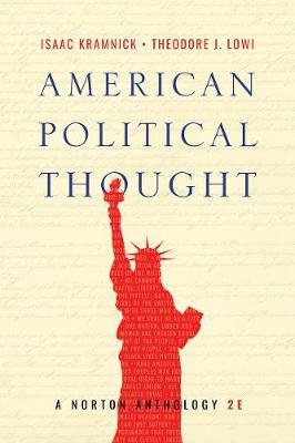 American Political Thought - A Norton Anthology (Paperback, 2nd ed.): Isaac Kramnick, Theodore J. Lowi