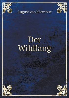 Der Wildfang (German, Paperback): August Von Kotzebue