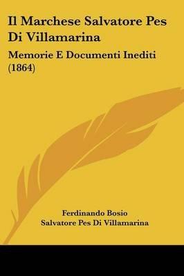Il Marchese Salvatore Pes Di Villamarina - Memorie E Documenti Inediti (1864) (English, Italian, Paperback): Ferdinando Bosio,...