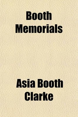 Booth Memorials; Passages, Incidents, and Anecdotes in the Life of Junius Brutus Booth (the Elder.) (Paperback): Asia Booth...