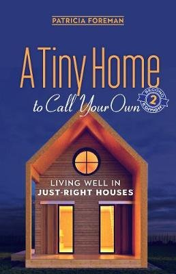 A Tiny Home to Call Your Own - Living Well in Just-Right Houses (Paperback): Patricia Foreman