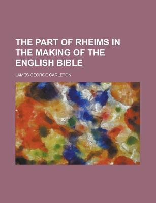 The Part of Rheims in the Making of the English Bible (Paperback): James George Carleton