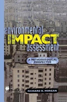 Environmental Impact Assessment - A Methodological Approach (Hardcover, 1998): Richard K. Morgan