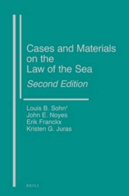 Cases and Materials on the Law of the Sea, Second Edition (Hardcover, 2nd New edition): Louis B Sohn, John Noyes, Erik Franckx,...