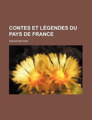 Contes Et Legendes Du Pays de France (English, French, Paperback): Oscar Michon