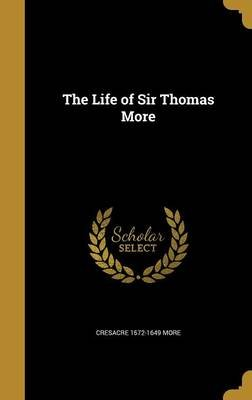 The Life of Sir Thomas More (Hardcover): Cresacre 1572-1649 More