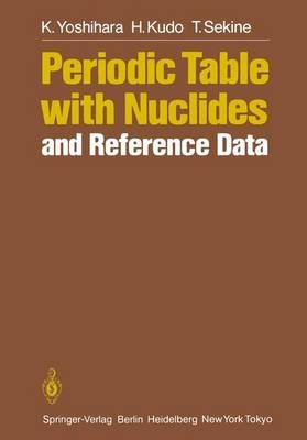 Periodic Table with Nuclides and Reference Data (Hardcover): H. Kudo, T. Sekine