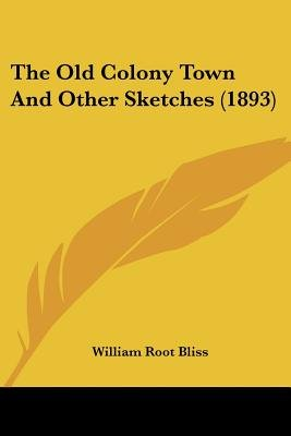 The Old Colony Town and Other Sketches (1893) (Paperback): William Root Bliss