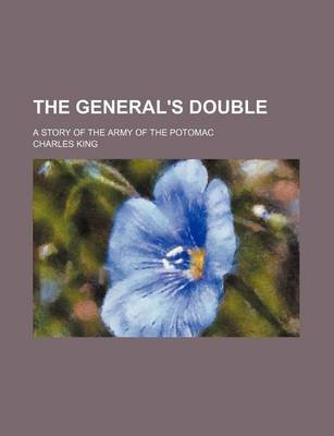 The General's Double; A Story of the Army of the Potomac (Paperback): Charles King