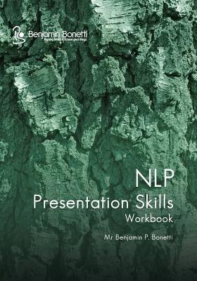 Nlp Presentation Skills Workbook (Paperback): Benjamin P. Bonetti