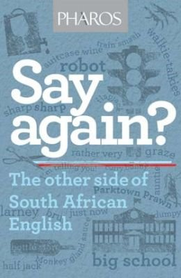Say Again? - The Other Side Of South African English (Paperback): Malcolm Venter, Jean Branford
