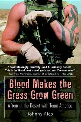 Blood Makes the Grass Grow Green: A Year in the Desert with Team America (Electronic book text): Johnny Rico