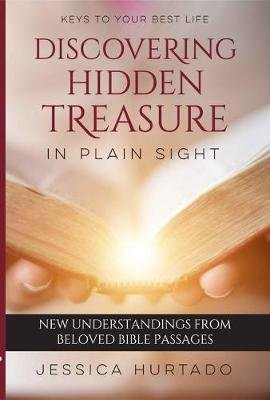 Discovering Hidden Treasure in Plain Sight - New Understandings from Beloved Passages (Paperback): Jessica Hurtado