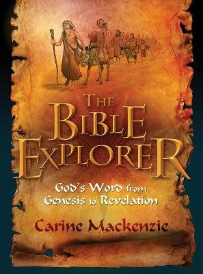 Bible Explorer - God's Word from Genesis to Revelation (Paperback, Revised edition): Carine Mackenzie