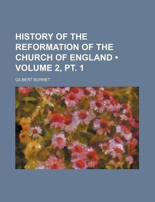 History of the Reformation of the Church of England (Volume 2, PT. 1 ) (Paperback): Gilbert Burnet