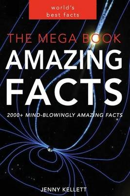 The Mega Book of Amazing Facts - 2,000+ Facts to Blow Your Mind! (Paperback): Jenny Kellett