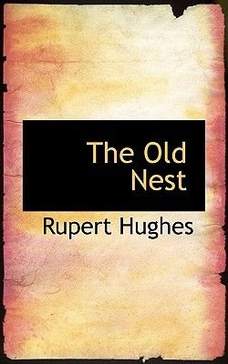 The Old Nest (Hardcover): Rupert Hughes