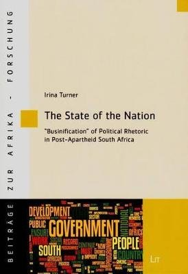 "The State of the Nation - ""Businification"" of Political and Rhetoric in Post-Apartheid South Africa (Paperback): Irina Turner"