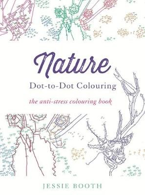 Nature - Dot to Dot Colouring (Paperback, Illustrated edition): Jessie Booth