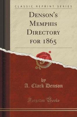 Denson's Memphis Directory for 1865 (Classic Reprint) (Paperback): A. Clark. Denson