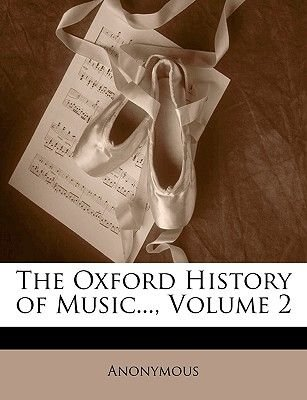The Oxford History of Music..., Volume 2 (Paperback): Anonymous