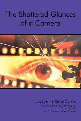 The Shattered Glances of a Camera (Electronic book text): Jacqueline Reino Zanini