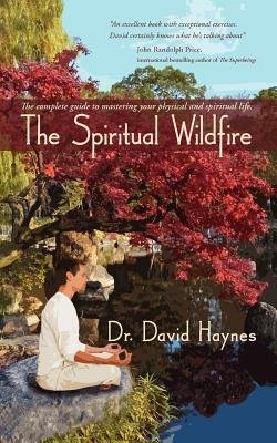 The Spiritual Wildfire - The Complete Guide to Mastering Your Physical and Spiritual Life. (Electronic book text): David Haynes