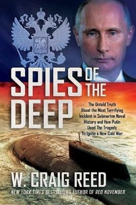 Spies of the Deep - The Untold Truth about the Most Terrifying Incident in Submarine Naval History and How Putin Used the...