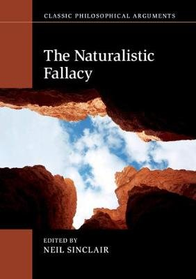 Classic Philosophical Arguments - The Naturalistic Fallacy (Paperback): Neil Sinclair