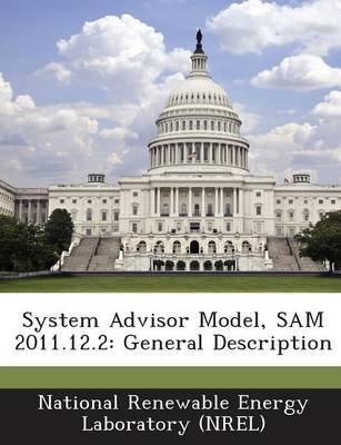 System Advisor Model, Sam 2011.12.2 - General Description (Paperback): National Renewable Energy Laboratory (Nr