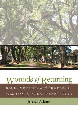Wounds of Returning - Race, Memory, and Property on the Postslavery Plantation (Paperback, New Ed): Jessica Adams