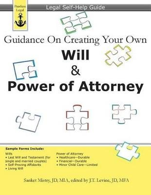 Guidance On Creating Your Own Will & Power of Attorney - Legal Self Help Guide (Paperback): J T Levine