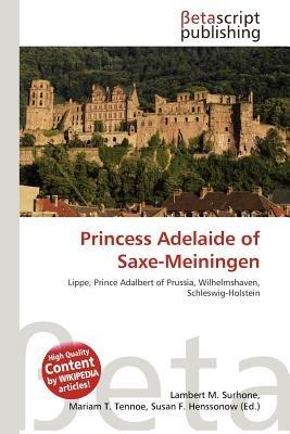 Princess Adelaide of Saxe-Meiningen (Paperback): Lambert M. Surhone, Mariam T. Tennoe, Susan F. Henssonow