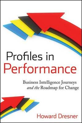 Profiles in Performance - Business Intelligence Journeys and the Roadmap for Change (Electronic book text, 1st edition): Howard...