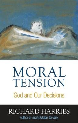 Moral Tension - God and Our Decisions (Paperback): Richard Harries
