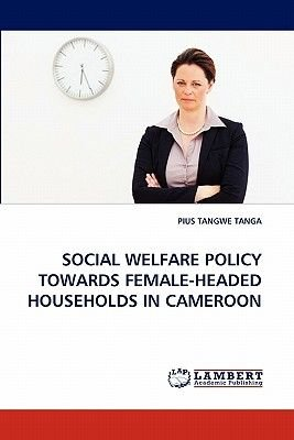 Social Welfare Policy Towards Female-Headed Households in Cameroon (Paperback): Pius Tangwe Tanga