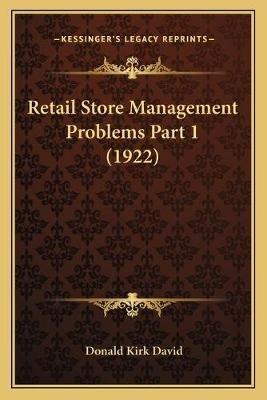 Retail Store Management Problems Part 1 (1922) (Paperback): Donald Kirk David