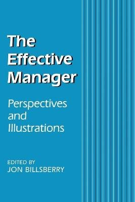 The Effective Manager - Perspectives and Illustrations (Paperback): Jon Billsberry