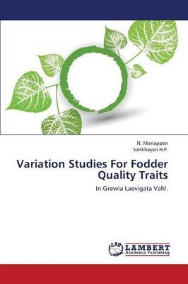 Variation Studies for Fodder Quality Traits (Paperback): Mariappan N., H.P. Sankhayan