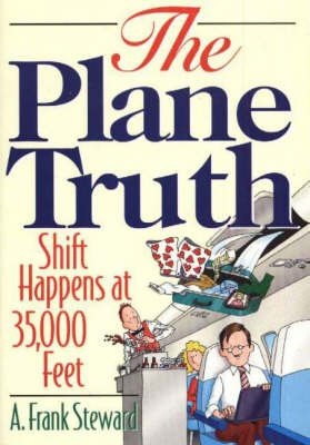 Plane Truth! - Shift Happens at 35,000 Feet (Paperback): A.Frank Steward