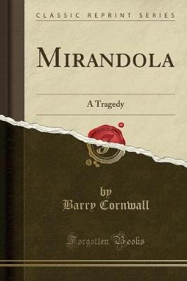 Mirandola - A Tragedy (Classic Reprint) (Paperback): Barry Cornwall ...