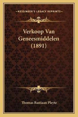 Verkoop Van Geneesmiddelen (1891) (Dutch, Paperback): Thomas Bastiaan Pleyte