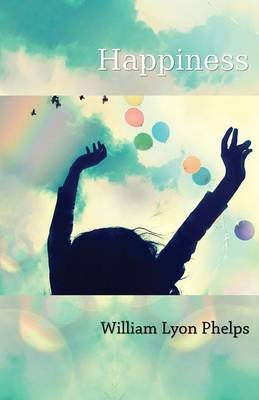 Happiness (Electronic book text): William Lyon Phelps