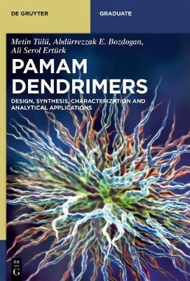 PAMAM Dendrimers - Design, Synthesis, Characterization and Analytical Applications (Electronic book text): Metin Tulu,...