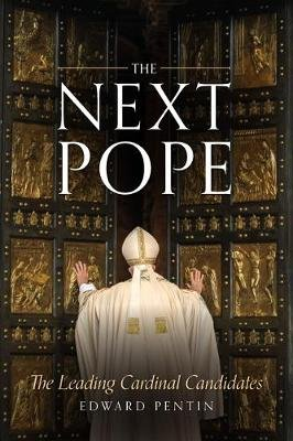 The Next Pope - The Leading Cardinal Candidates (Paperback): Edward Pentin